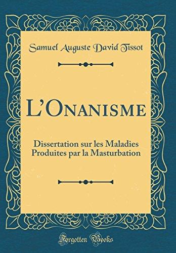 Descargar Libro L'Onanisme: Dissertation Sur Les Maladies Produites Par La Masturbation (Classic Reprint) de Samuel Auguste David Tissot