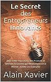 Telecharger Livres Le Secret des Entrepreneurs Innovants Osez Creer Vous aussi des Produits et Services Innovants qui Revolutionnent le Monde Suivez ces Exemples (PDF,EPUB,MOBI) gratuits en Francaise