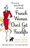 Image de French Women Don't Get Facelifts: Aging with Attitude