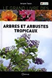 Le grand livre des arbres et arbustes introduits dans les îles tropicales