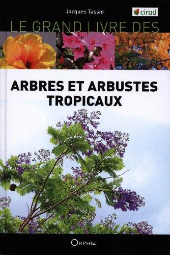 Le grand livre des arbres et arbustes introduits dans les les tropicales