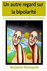 Un autre regard sur la bipolarité - Il n'y a pas de honte à préférer le bonheur