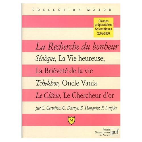 La recherche du bonheur : Sénèque, La Vie heureuse ; Tchekhov, Oncle Vania ; Le Clézio, Le Chercheur d'or