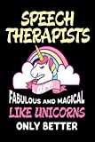 Speech Therapists are Fabulous and Magical Like Unicorns Only Better: Best Speech Therapist Ever Unicorn Gift Notebook