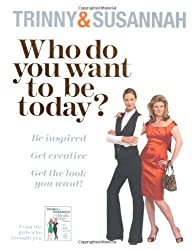 Who Do You Want to be Today?: Be Inspired to Do Something Different by Susannah Constantine (2009-08-06)