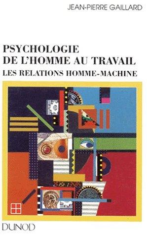PSYCHOLOGIE DE L'HOMME AU TRAVAIL. Les relations homme-machine