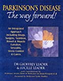 Parkinson's Disease The Way Forward - 2010 Revised Edition: An Integrated Approach Including Drugs, Surgery, Nutrition, Bowel and Muscle Function, Self Esteem, Sexuality, Stress Control and Carers