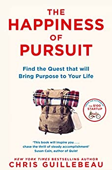 The Happiness of Pursuit: Find the Quest that will Bring Purpose to Your Life by [Guillebeau, Chris]