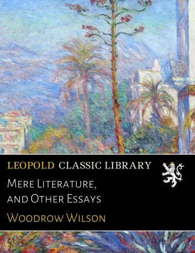 Mere Literature, and Other Essays por Woodrow Wilson