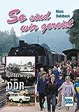 So sind wir gereist: Unterwegs in der DDR