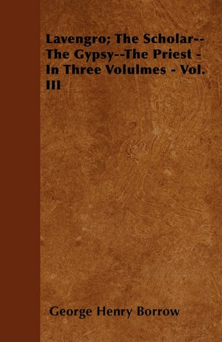 Lavengro; The Scholar--The Gypsy--The Priest - In Three Volulmes - Vol. III