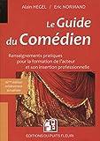 Le guide du comédien: Renseignements pratiques pour la formation de l'acteur et son insertion professionnelle
