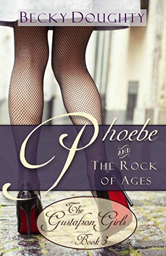 ebook: Phoebe and the Rock of Ages: Contemporary Christian Romance (The Gustafson Girls Sisters Series Book 3) (B01EH3I1OM)