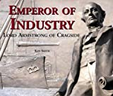 Emperor of Industry: Lord Armstrong of Cragside
