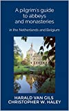 A pilgrim's guide to abbeys and monasteries: in the Netherlands and Belgium