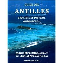 Guide des Antilles. Croisière et tourisme, toutes les petites Antilles de Grenade aux Iles Vierges