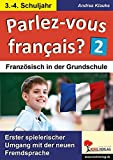 Parlez-vous francais? / 3.-4. Schuljahr: Erster spielerischer Umgang mit der neuen Fremdsprache