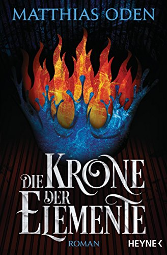 Die Krone der Elemente: Roman (Krone Königreich Und Das Die)