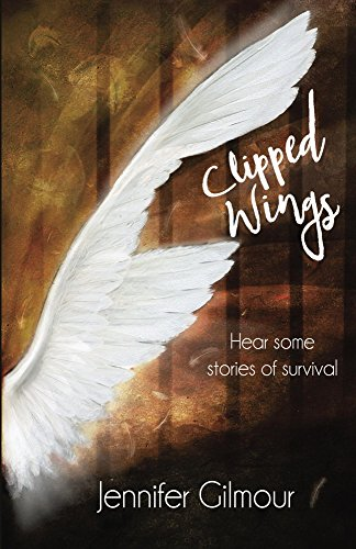 Clipped Wings: Hear some stories of survival by [Gilmour, Jennifer]