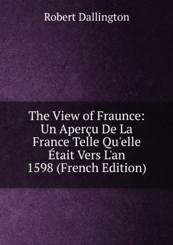 the-view-of-fraunce-un-aperu-de-la-france-telle-quelle-tait-vers-lan-1598-french-edition