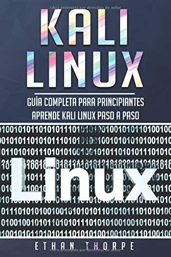 Kali Linux: Guía completa para principiantes  aprende Kali Linux paso a paso (Libro En Español/Kali Linux Spanish Book Version)
