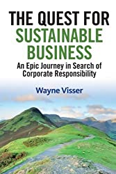 The Quest for Sustainable Business: An Epic Journey in Search of Corporate Responsibility by Wayne Visser (2012-06-01)
