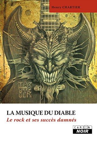 La musique du diable Le rock et ses succès damnés (Camion Noir) par Henry Chartier