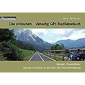 Das München - Venedig GPS RadReiseBuch: Fahrrad - Tourenführer: Transalp von Bayern an die Adria, inkl. Dolomiten-Radweg (PaRADise Guide)