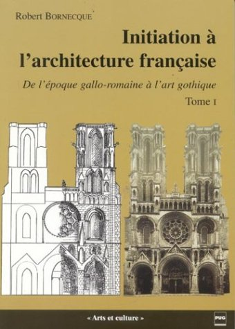 Initiation à l'architecture française : Tome 1, De l'époque gallo-romaine à l'art gothique