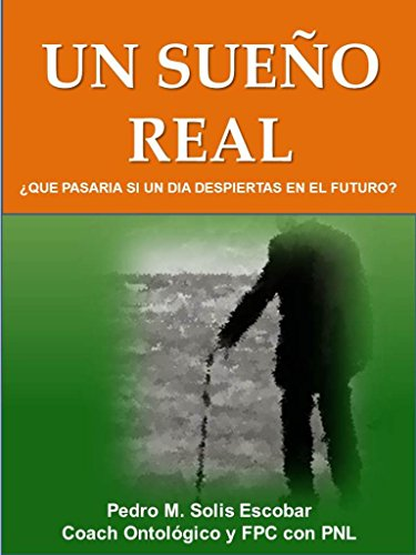 UN SUEÑO REAL: ¿QUE PASARIA SI UN DIA DESPIERTAS EN EL FUTURO? por PEDRO MANUEL SOLIS ESCOBAR