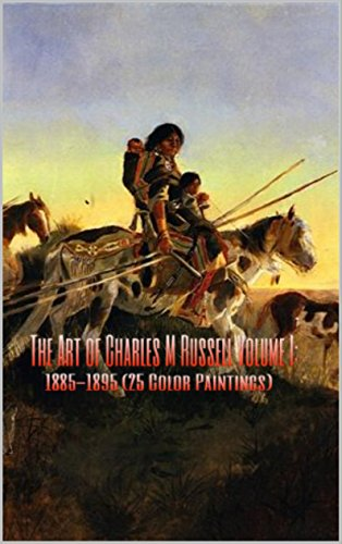 the-art-of-charles-m-russell-volume-i-1885-1895-25-color-paintings-the-amazing-world-of-art-old-west