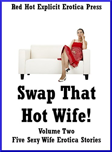 Swap That Hot Wife! Volume Two: Five Sexy Wife Erotica ...