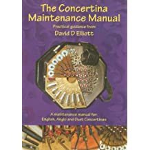 The Concertina Maintenance Manual: A Maintenance Manual for English, Anglo and Duet Concertinas