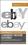 Comment vendre sur eBay de manière efficace ?: Les techniques pour une annonce attractive (Coaching pro t. 60)...