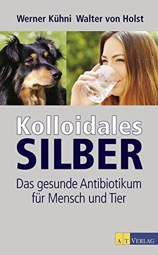 Kolloidales Silber: Das gesunde Antibiotikum für Mensch und Tier