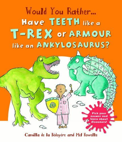 Would You Rather: Have the Teeth of a T-Rex or the Armour of an Ankylosaurus? by Camilla de le B??doy??re (2015-10-15)