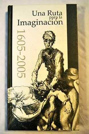 una-ruta-para-la-imaginacion-el-ingenioso-hidalgo-don-quijote-de-la-mancha-1605-2005