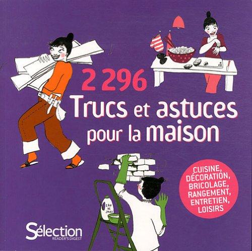2296-trucs-et-astuces-pour-la-maison-cuisine-decoration-bricolage-rangement-entretien-loisirs