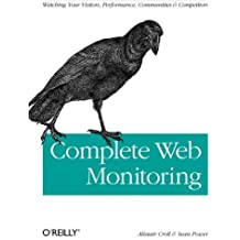 Complete Web Monitoring: Watching your visitors, performance, communities, and competitors by Croll (2009-06-29)