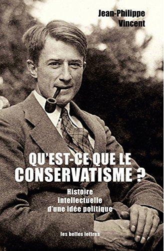 Qu'est-ce que le conservatisme ?: Histoire intellectuelle d'une idée politique par Jean-Philippe Vincent