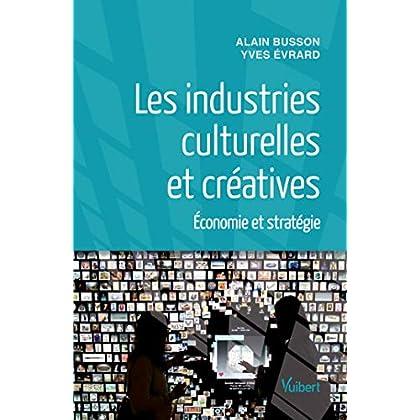 Les industries culturelles et créatives : Economie et stratégie (Référence Management)