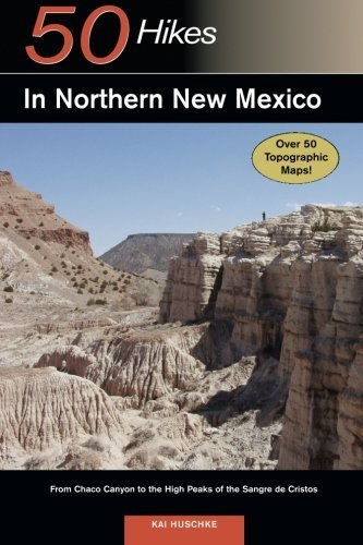Explorer\'s Guide 50 Hikes in Northern New Mexico: From Chaco Canyon to the High Peaks of the Sangre de Cristos (Explorer\'s 50 Hikes) by Kai Huschke (2007-06-04)