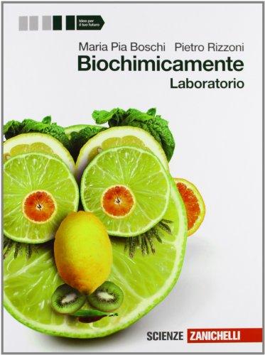 Biochimicamente. Laboratorio. Per le Scuole superiori