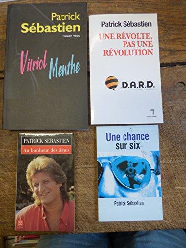 lot de 4 livres de Patrick Sébastien : vitriol menthe / une chance sur six / Au bonheur des âmes / une révolte, pas une révoluition - le D.A.R.D Pdf - ePub - Audiolivre Telecharger