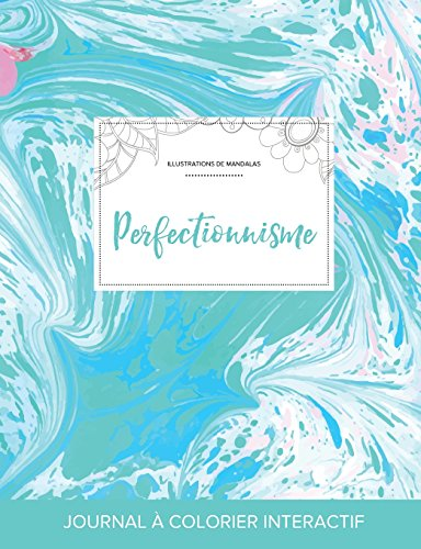 Journal de Coloration Adulte: Perfectionnisme (Illustrations de Mandalas, Bille Turquoise)
