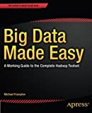 Big Data Made Easy: A Working Guide to the Complete Hadoop Toolset by Michael Frampton (2014-12-24)