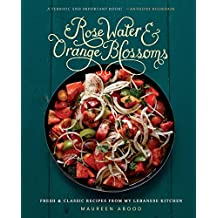 Rose Water and Orange Blossoms: Fresh & Classic Recipes from my Lebanese Kitchen (English Edition)