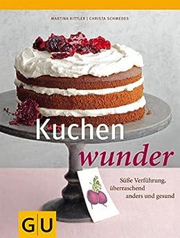 Kuchenwunder (GU Themenkochbuch) von [Schmedes, Christa, Kittler, Martina]