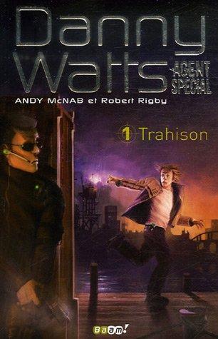 Danny Watts agent spécial, Tome 1 : Trahison par Andy McNab