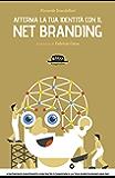 Afferma la tua identità con il Net Branding: Costruisci contenuti concreti e rafforza la tua reputazione online